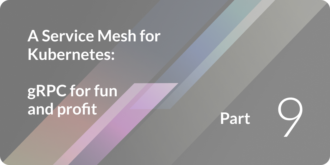 A Service Mesh For Kubernetes Part IX: gRPC for fun and