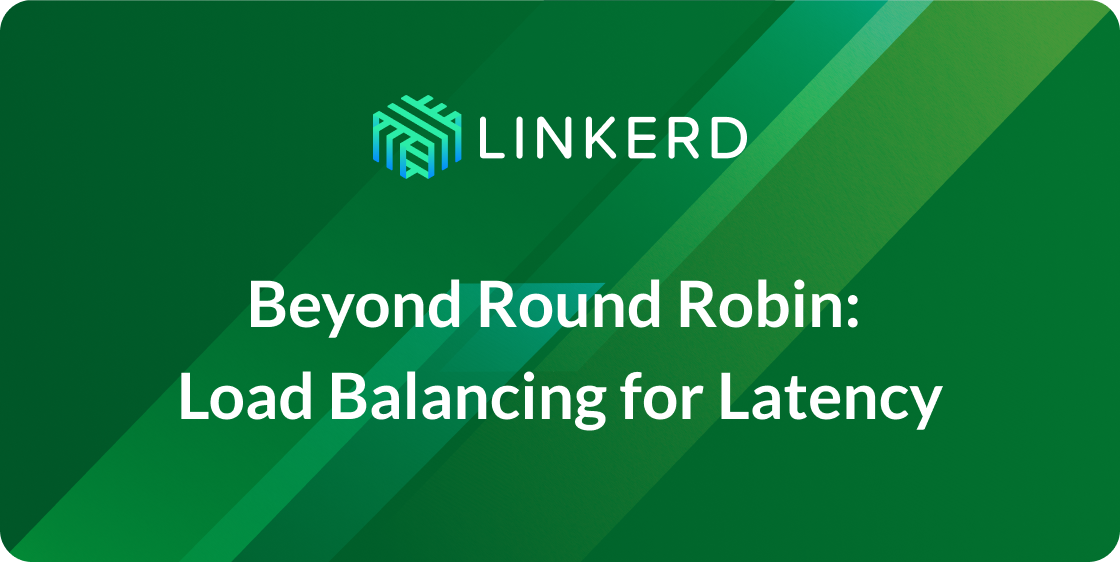 Beyond Round Robin: Load Balancing for Latency   Linkerd