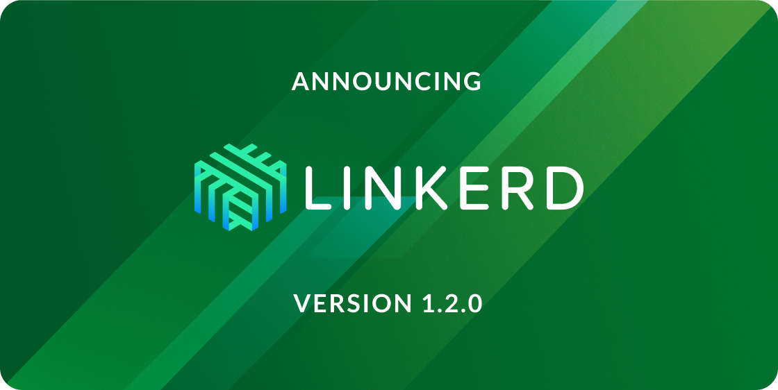 Linkerd 1 2 0 is here! Features, bugfixes, and migration